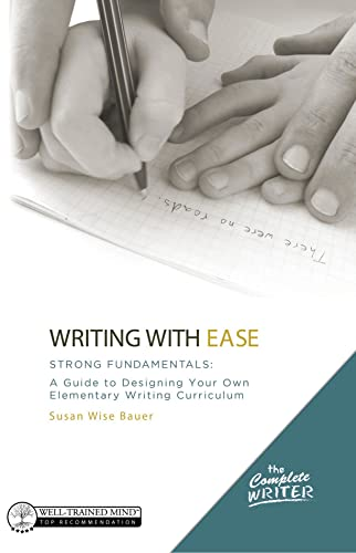 The Complete Writer, Writing With Ease: Strong Fundamentals: A Guide to Designing Your Own ...