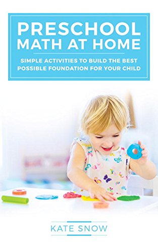 Preschool Math at Home: Simple Activities to Build the Best Possible Foundation for Your Child: ...