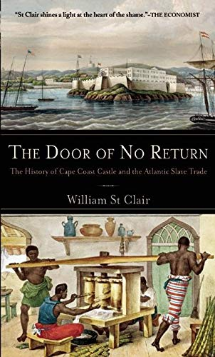 The Door of No Return: The History of Cape Coast Castle and the Atlantic Slave Trade: St Clair, ...
