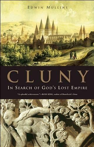 Cluny: In Search of God's Lost Empire: Mullins, Edwin
