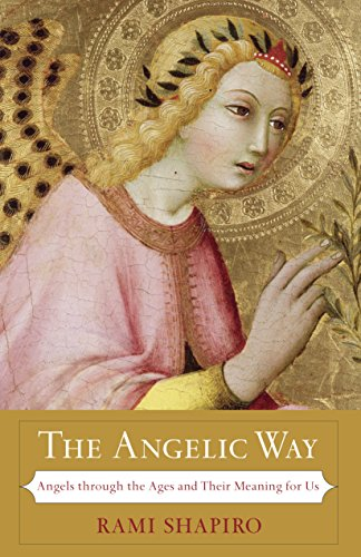 9781933346199: The Angelic Way: Angels through the Ages and Their Meaning for Us