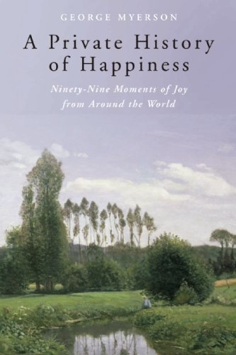 9781933346519: A Private History of Happiness: Ninety-Nine Moments of Joy from Around the World
