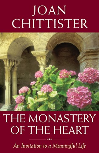 The Monastery of the Heart: An Invitation to a Meaningful Life: Chittister, Joan