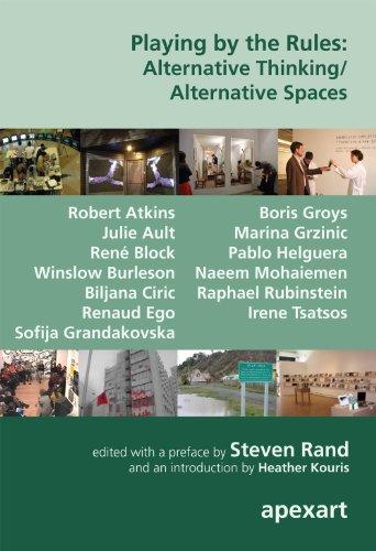 Playing by the Rules: Alternative Thinking/ Alternative Spaces (9781933347431) by Steven Rand; Robert Atkins; Julie Ault; Rene Block; Winslow Burleson; Biljana Ciric; Renaud Ego; Sofija Grandakovska; Boris Groys; Marina Grzinic;...
