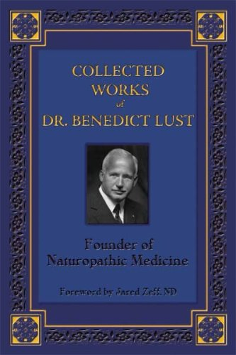 Collected Works of Benedict Lust ND, Founder of Naturopathic Medicine (1933350040) by Benedict Lust