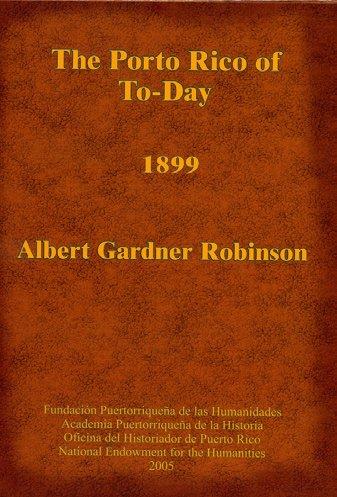 The Porto Rico of To-Day 1899: Robinson, Albert Gardner