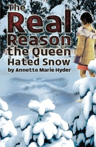 The Real Reason the Queen Hated Snow: Hyder, Annette Marie