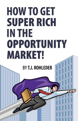 9781933356051: How to Get Super Rich in the Opportunity Market!