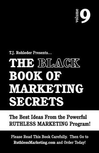 The Black Book of Marketing Secrets, Vol. 9: T. J. Rohleder
