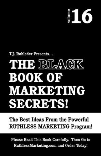 The Black Book of Marketing Secrets, Vol. 16: T. J. Rohleder