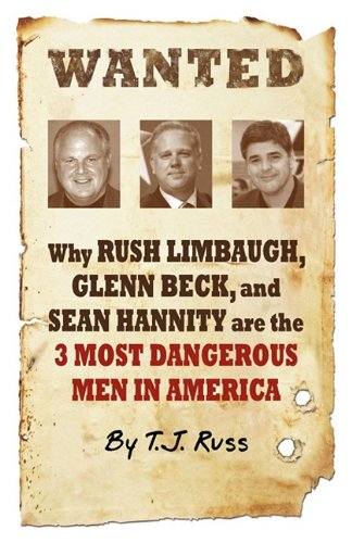 9781933356891: Wanted: Why Rush Limbaugh, Glenn Beck, and Sean Hannity are the Most Dangerous Men in America