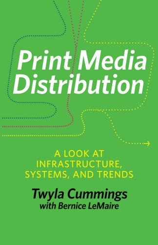 Print Media Distribution: A Look at Infrastructure,: Twyla J. Cummings,