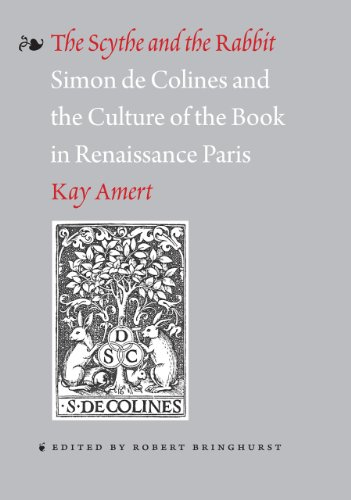 The Scythe and the Rabbit: Simon de Colines and the Culture of the Book in Renaissance Paris: Amert...