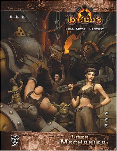 Liber Mechanika (Dungeons & Dragons d20 3.5 Fantasy Roleplaying, Iron Kingdoms Setting): ...