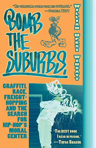 9781933368559: Bomb the Suburbs: Graffiti, Race, Freight-Hopping and the Search for Hip-Hop's Moral Center