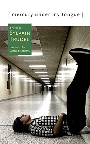 Mercury Under My Tongue: A Novel: Trudel, Sylvain