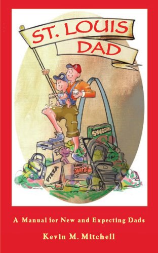 St. Louis Dad: A Manual for New and Expecting Dads (1933370149) by Kevin M. Mitchell