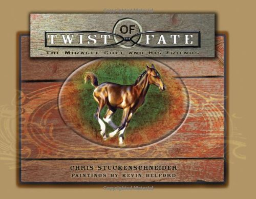 Twist of Fate: The Miracle Colt and His Friends: Stuckenschneider, Chris
