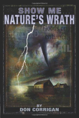 9781933370811: Show Me . . . Nature's Wrath: Tornadoes, Floods, Ice Storms, and Other Natural Disasters