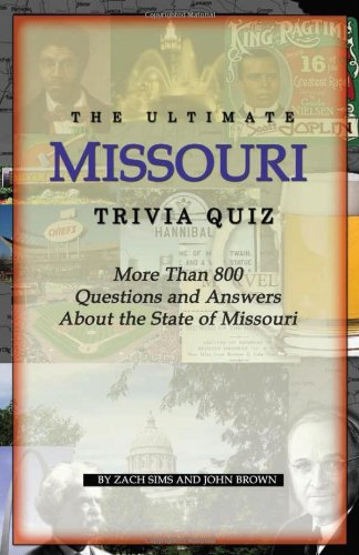 The Ultimate Missouri Trivia Quiz: More Than 800 Questions and Answers About the State of Missouri:...