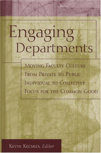 9781933371023: Engaging Departments: Moving Faculty Culture From Private to Public, Individual to Collective Focus for the Common Good (Jossey-Bass Resources for Department Chairs)