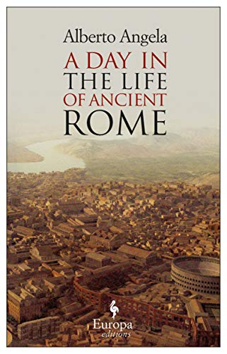 Day in the life of Ancient Rome, A: Alberto Angela
