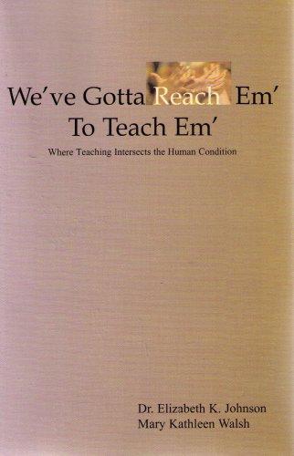 We've Gotta Reach Em' to Teach Em': Where Teaching Intersects the Human Condition: ...