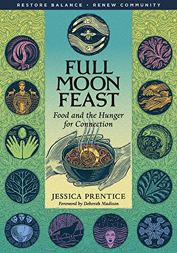Full Moon Feast: Food and the Hunger for Connection: Prentice, Jessica