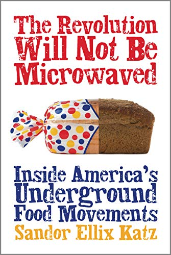 9781933392110: The Revolution Will Not Be Microwaved: Inside America's Underground Food Movements