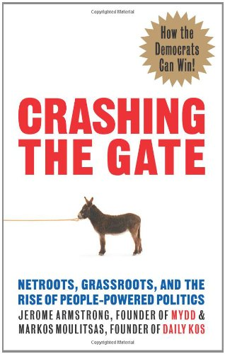 9781933392417: Crashing the Gate: Netroots, Grassroots, and the Rise of People-Powered Politics