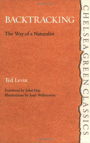 Backtracking: The Way of a Naturalist (Chelsea Green Classics): Levin, Ted