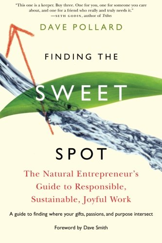 9781933392905: Finding the Sweet Spot: The Natural Entrepreneur's Guide to Responsible, Sustainable, Joyful Work