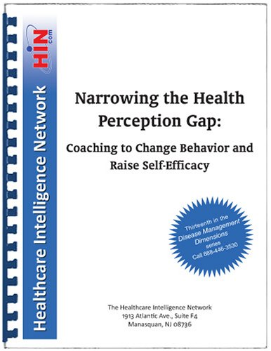 9781933402727: Narrowing the Health Perception Gap: Coaching to Change Behavior and Raise Self-Efficacy