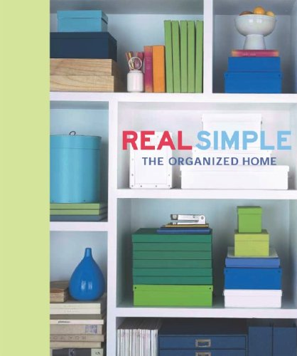 Real Simple: The Organized Home: Editors of Real