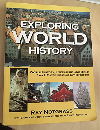 Exploring World History Part 2: World History, Literature, and Bible - The Renaissance to the ...