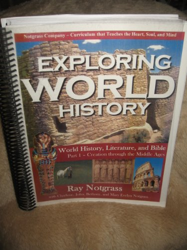 9781933410661: Exploring World History-World History, Literature, and Bible Part 1:Creation through the Middle Ages. By Ray Notgrass. 2004; The Notgrass Company. (Exploring World History)