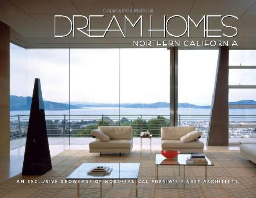 9781933415109: Dream Homes Northern California: An Exclusive Showcase of Northern California's Finest Architects