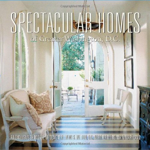 9781933415208: Spectacular Homes of Greater Washington, D.C.: An Exclusive Showcase of Designers in Washington D.C., Northern Virginia & Maryland