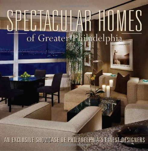 9781933415246: Spectacular Homes of Greater Philadelphia: An Exclusive Showcase of Philadelphia's Finest Designers