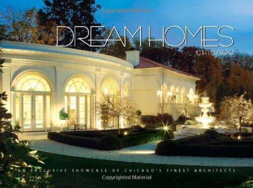 9781933415345: Dream Homes Chicago: An Exclusive Showcase of Chicago's Finest Architects