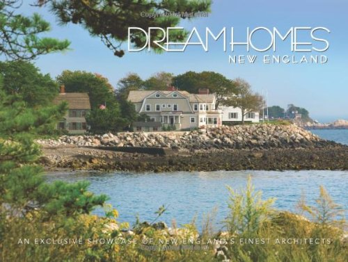9781933415482: Dream Homes New England: Showcasing New England's Finest Architects, Designers and Builders