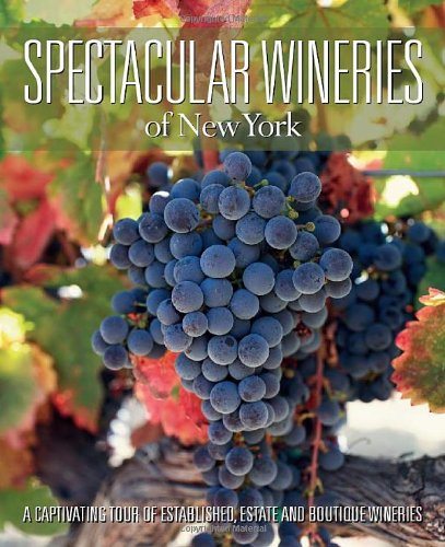 9781933415659: Spectacular Wineries of New York: A Captivating Tour of Established, Estate and Boutique Wineries (Spectacular Wineries series)