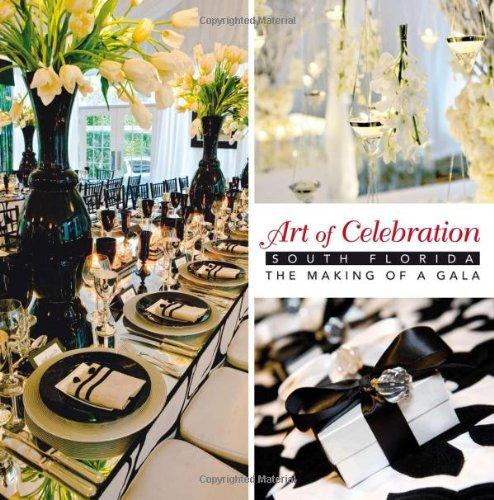 Art of Celebration South Florida: South Florida - The Making of a Gala