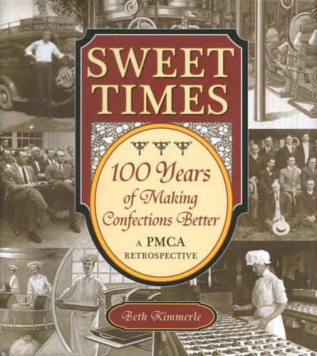 Sweet Times: 100 Years of Making Confections Better: A Pmca Retrospective: Beth Kimmerle