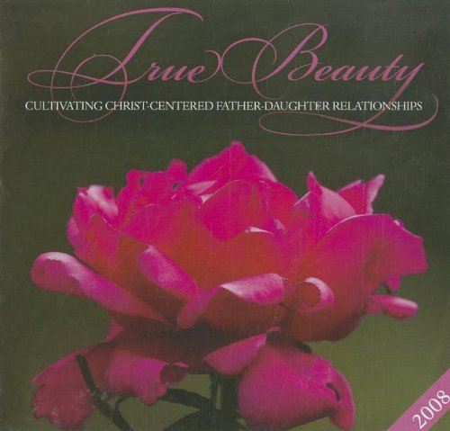 9781933431659: True Beauty: Cultivating Christ-Centered Father-Daughter Relationships