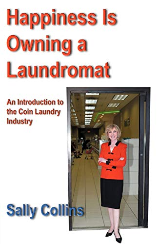 9781933435060: Happiness Is Owning a Laundromat: An Introduction to the Coin Laundry Industry
