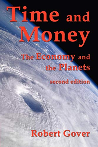 Time and Money: The Economy and the Planets (Second Edition): Robert Gover