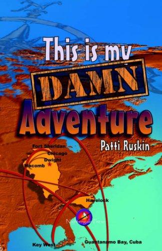 This Is My Damn Adventure: Ruskin, Patti Jo