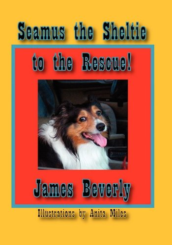 Seamus the Sheltie to the Rescue!: James Beverly