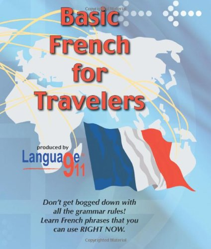 Basic French for Travelers (French Edition): Language 911 Inc.
